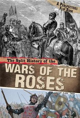 The Split History of the Wars of the Roses A Perspectives Flip Book by Claire Throp