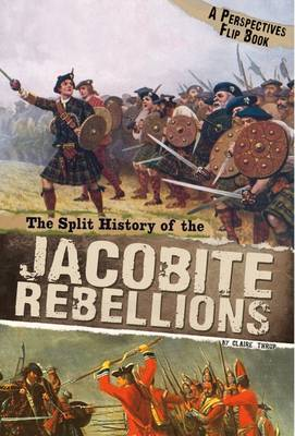 The Split History of the Jacobite Rebellions A Perspectives Flip Book by Claire Throp