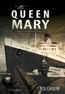 The Queen Mary A Chilling Interactive Adventure by Matt Doeden