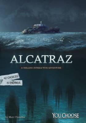 Alcatraz A Chilling Interactive Adventure by Matt Chandler