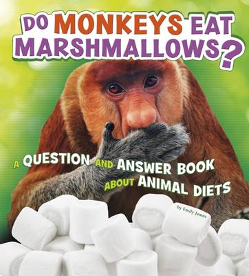 Do Monkeys Eat Marshmallows? A Question and Answer Book About Animal Diets by Emily James