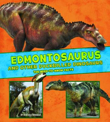 Edmontosaurus and Other Duck-Billed Dinosaurs The Need-to-Know Facts by Rebecca Rissman