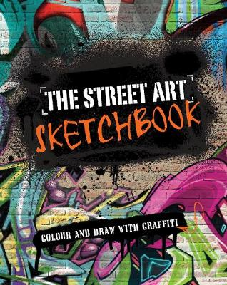 The Street Art Sketchbook Colour and Draw with Graffiti by David Samuel