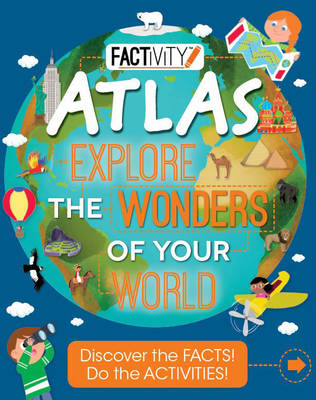 Factivity Atlas Explore the Wonders of Your World Discover the Facts! Do the Activities! by Anita Ganeri