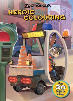 Disney Zootropolis Heroic Colouring by Parragon Books Ltd
