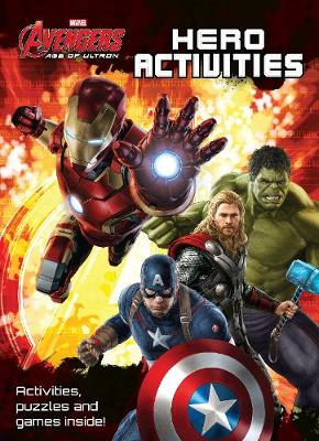 Marvel Avengers Age of Ultron Hero Activities Activities, Puzzles and Games Inside! by Parragon Books Ltd