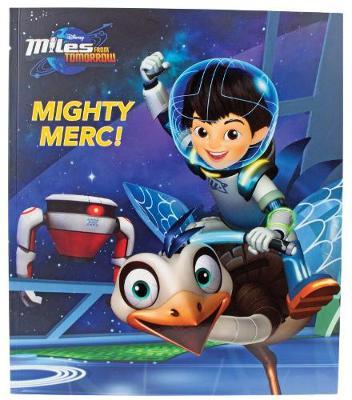 Disney Junior Miles from Tomorrow Mighty Merc! by Sheila Sweeny Higginson