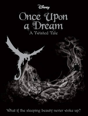 Disney Once Upon a Dream What If the Sleeping Beauty Never Woke Up? by Liz Braswell