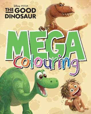 Disney Pixar the Good Dinosaur Mega Colouring by Parragon Books Ltd