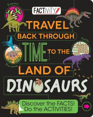 Factivity: Travel Back Through Time to the Land of Dinosaurs Discover the Facts! Do the Activities! by Parragon, Anne Rooney