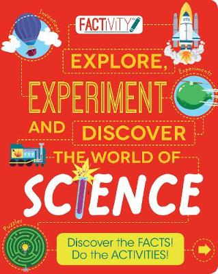 Factivity Explore, Experiment and Discover the World of Science Discover the Facts! Do the Activities! by Parragon, Anna Claybourne