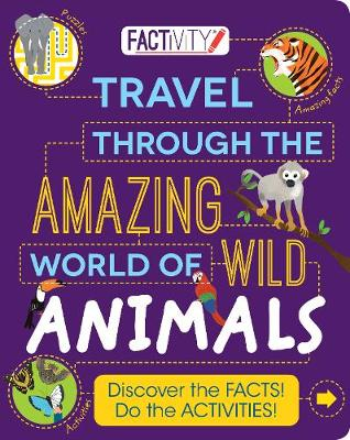 Factivity: Travel Through the Amazing World of Wild Animals by Parragon