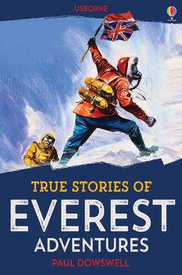 True Stories Everest Adventures by Paul Dowswell