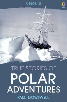 True Stories Polar Adventures by Paul Dowswell