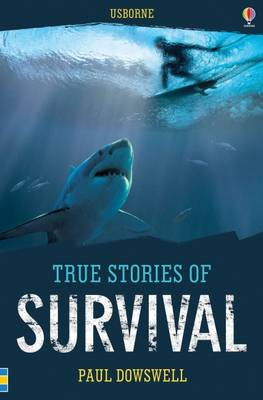 True Stories Survival by Paul Dowswell