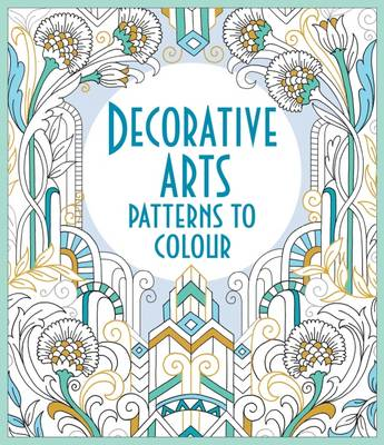 Decorative Arts Patterns to Colour by Emily Bone, Hazel Maskell