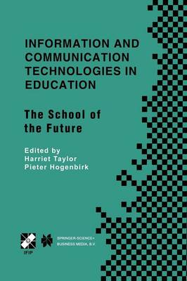 Information and Communication Technologies in Education The School of the Future. IFIP TC3/WG3.1 International Conference on the Bookmark of the School of the Future April 9-14, 2000, Vina del Mar, Ch by Harriet Taylor