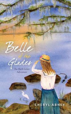 Belle of the Glades The Shell-Letter Adventure by Cheryl Abney