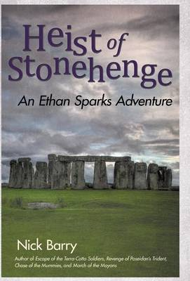 Heist of Stonehenge An Ethan Sparks Adventure by Nick Barry