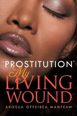 ''Prostitution'' My Living Wound by Akosua Offeibea Manteaw