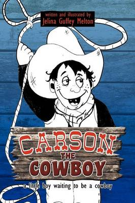 Carson the Cowboy A Little Boy Waiting to Be a Cowboy by Jelina Guffey Melton