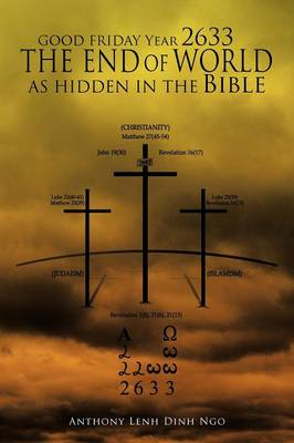 Good Friday Year 2633 the End of World as Hidden in the Bible by Anthony Lenh Dinh Ngo