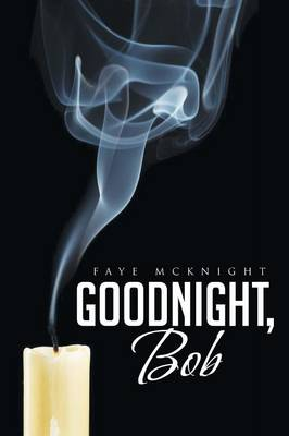 Goodnight, Bob by Faye McKnight