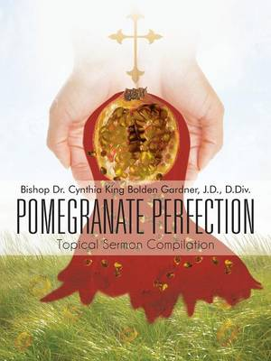 Pomegranate Perfection Topical Sermon Compilation by Dr. Cynthia Gardner