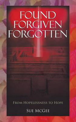 Found Forgiven Forgotten by Sue McGee