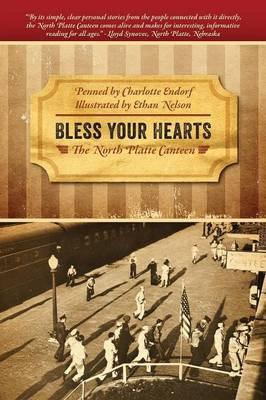 Bless Your Hearts The North Platte Canteen by Charlotte Endorf