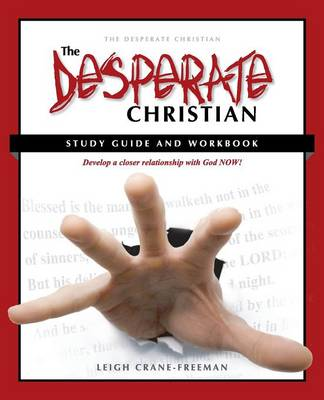 The Desperate Christian Study Guide and Workbook Develop a Closer Relationship with God Now! by Leigh Crane Freeman