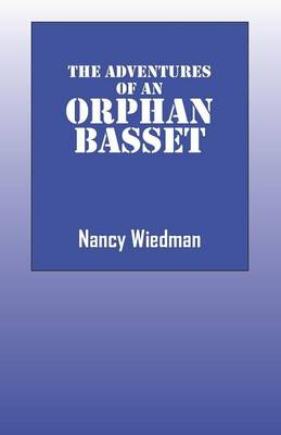 The Adventures of an Orphan Basset by Nancy Wiedman