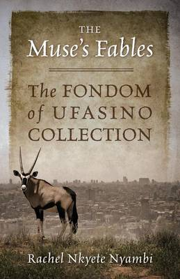 The Muse's Fables The Fondom of Ufasino Collection by Rachel Nkyete Nyambi