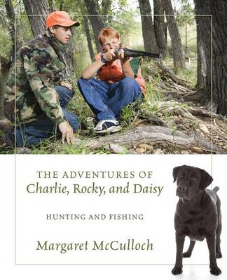 The Adventures of Charlie, Rocky, and Daisy Hunting and Fishing by Margaret (University of Glasgow) McCulloch