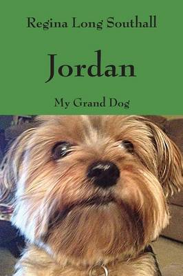 Jordan My Grand Dog by Regina Long Southall