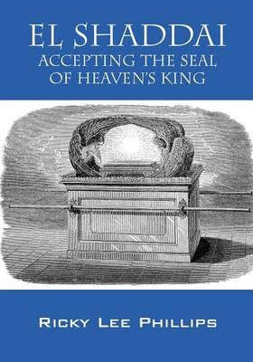 El Shaddai Accepting the Seal of Heaven's King by Ricky Lee Phillips