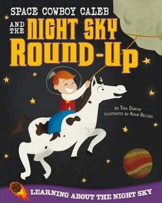 Space Cowboy Caleb and the Night Sky Round-Up by Tina Dybvik