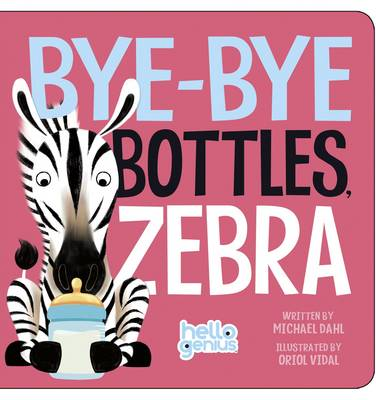 Bye-Bye Bottles, Zebra by Michael Dahl
