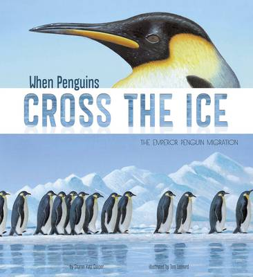 When Penguins Cross the Ice The Emperor Penguin Migration by Sharon Katz Cooper