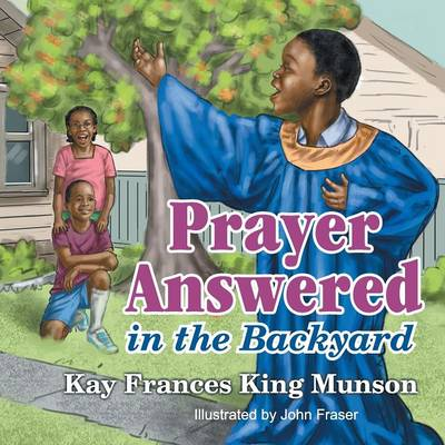 Prayer Answered in the Backyard by Kay Frances King Munson