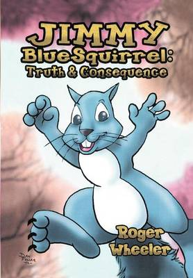 Jimmy Bluesquirrel Truth and Consequence by Roger Wheeler