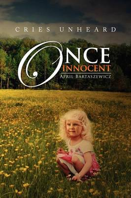 Once Innocent Cries Unheard by April Bartaszewicz