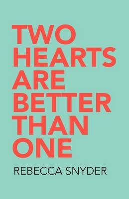 Two Hearts Are Better Than One by Rebecca Snyder