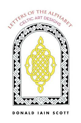Letters of the Alphabet - Celtic Art Designs by Donald Iain Scott