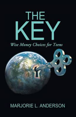 The Key Wise Money Choices for Teens by Marjorie L Anderson
