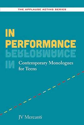 In Performance Contemporary Monologues for Teens by J.V. Mercanti