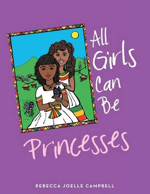 All Girls Can Be Princesses by Rebecca Joelle Campbell