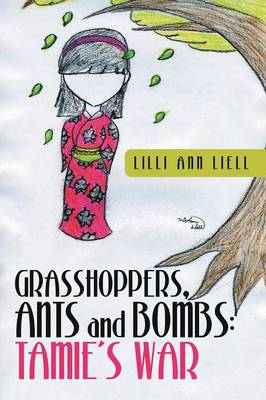 Grasshoppers, Ants and Bombs Tamie's War by LILLI Ann Liell