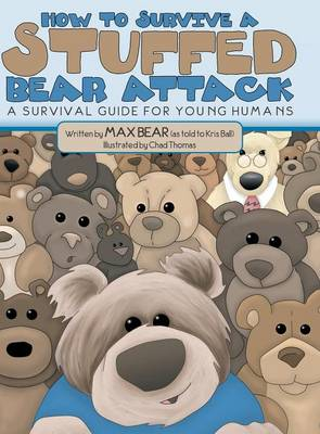 How to Survive a Stuffed Bear Attack A Survival Guide for Young Humans by Max Bear, Kris Ball
