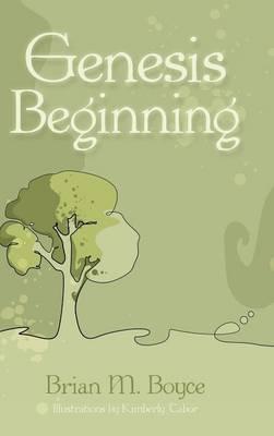 Genesis Beginning by Brian M Boyce